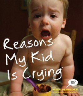 Reasons my child is crying by Greg Pembroke