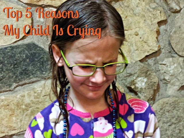 Top 5 Reasons my 8 year old daughter is crying